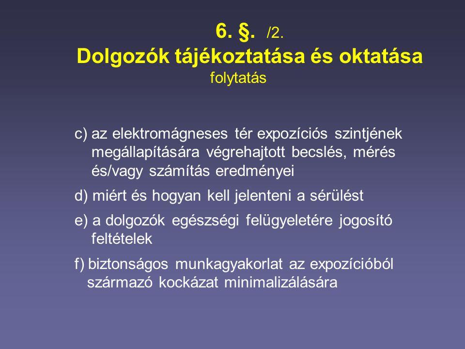 6. §. /2. Dolgozók tájékoztatása és oktatása folytatás c) az elektromágneses tér expozíciós szintjének megállapítására végrehajtott becslés, mérés és/