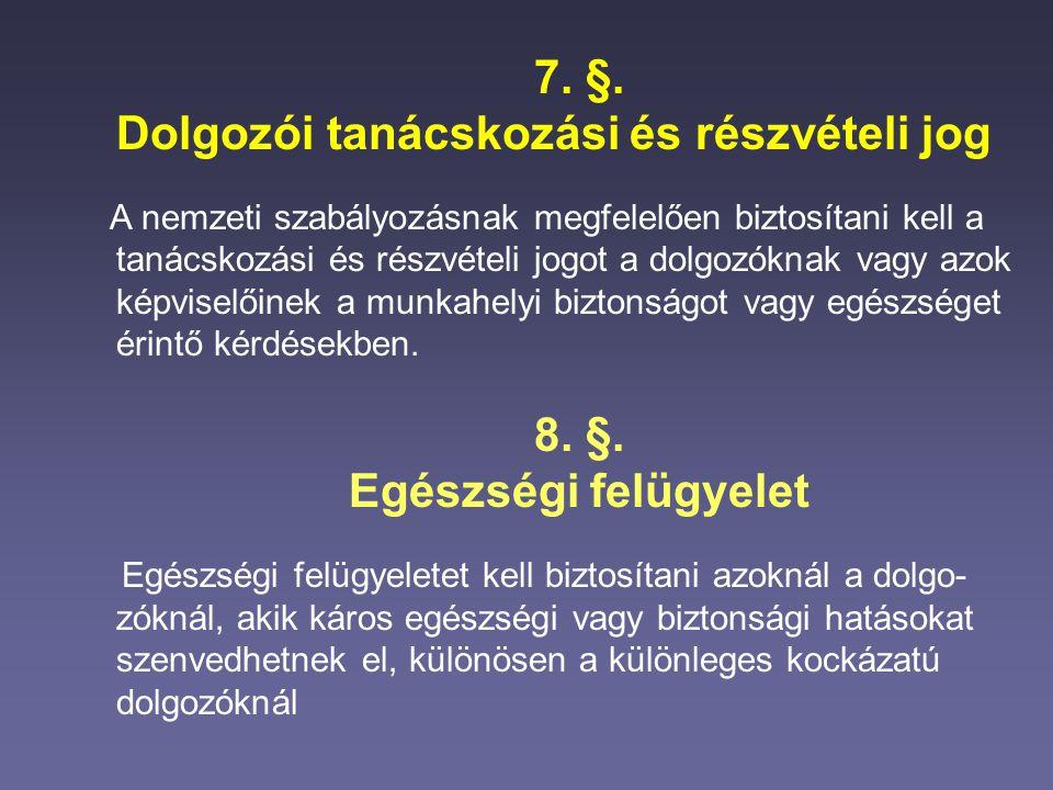 7. §. Dolgozói tanácskozási és részvételi jog A nemzeti szabályozásnak megfelelően biztosítani kell a tanácskozási és részvételi jogot a dolgozóknak v