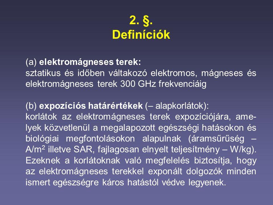 2. §. Definíciók (a) elektromágneses terek: sztatikus és időben váltakozó elektromos, mágneses és elektromágneses terek 300 GHz frekvenciáig (b) expoz