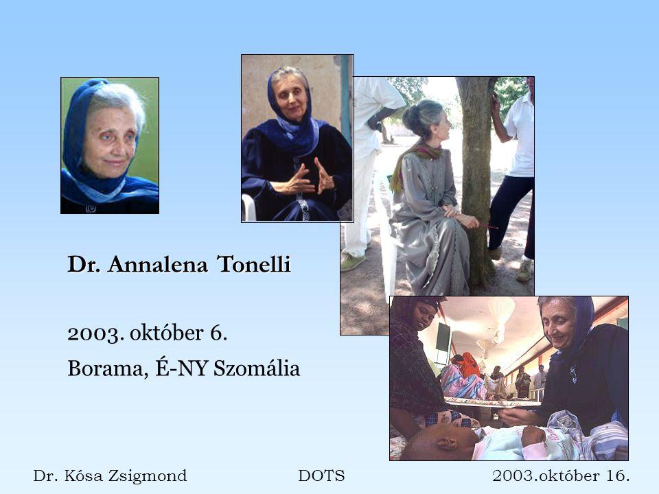 Dr. Annalena Tonelli 2003. október 6. Borama, É-NY Szomália Dr. Kósa Zsigmond DOTS 2003.október 16.