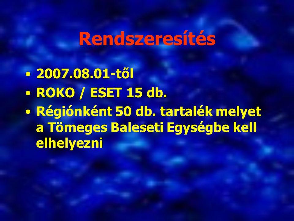 Rendszeresítés 2007.08.01-től ROKO / ESET 15 db. Régiónként 50 db. tartalék melyet a Tömeges Baleseti Egységbe kell elhelyezni
