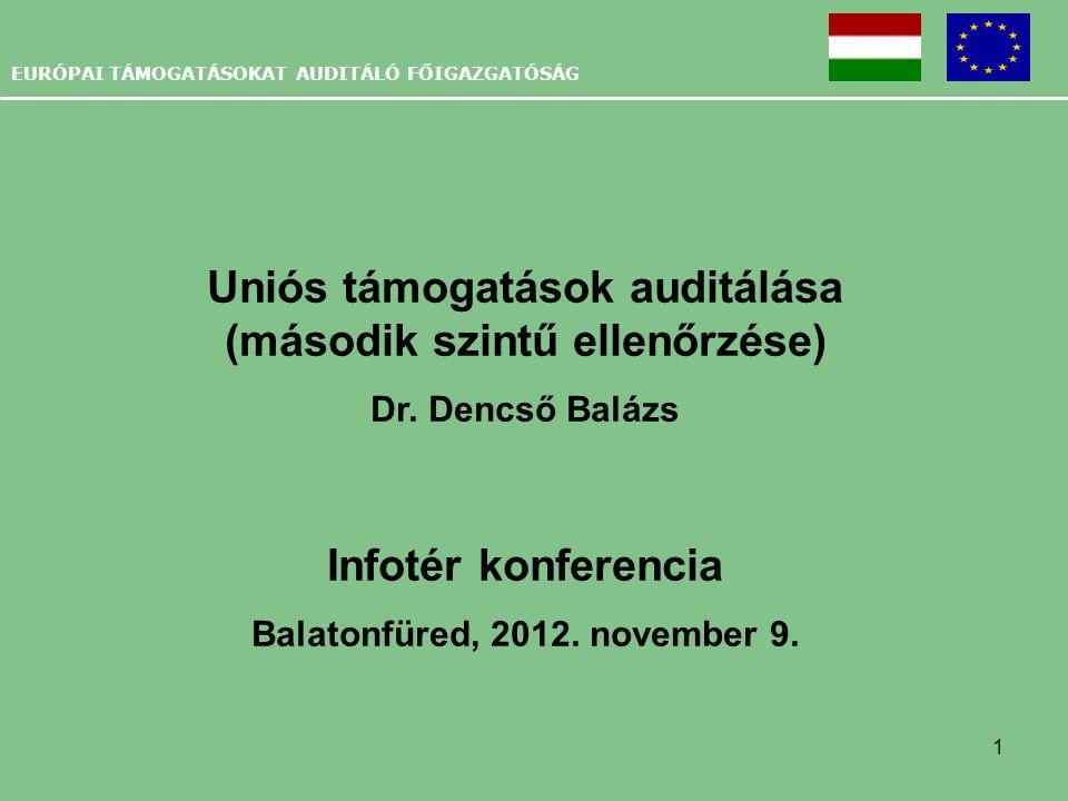 1 EURÓPAI TÁMOGATÁSOKAT AUDITÁLÓ FŐIGAZGATÓSÁG Uniós támogatások auditálása (második szintű ellenőrzése) Dr. Dencső Balázs Infotér konferencia Balaton