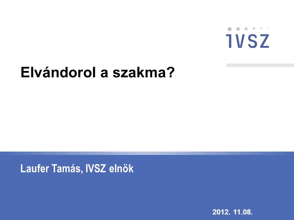 Laufer Tamás, IVSZ elnök 2012. 11.08. Elvándorol a szakma