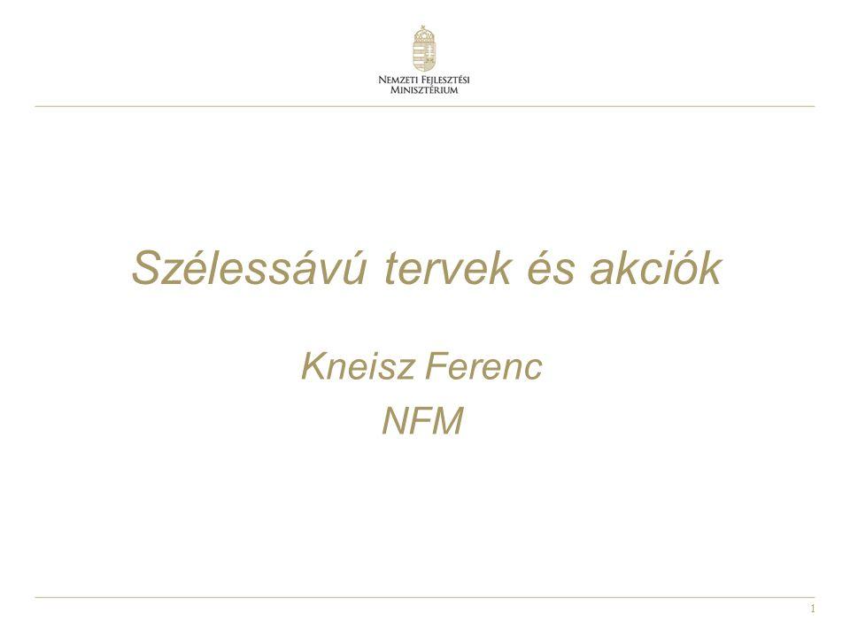 1 Szélessávú tervek és akciók Kneisz Ferenc NFM