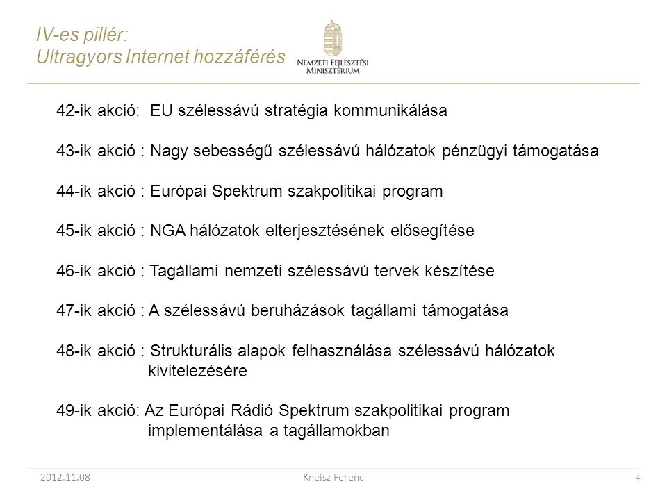 4 Kneisz Ferenc 42-ik akció: EU szélessávú stratégia kommunikálása 43-ik akció : Nagy sebességű szélessávú hálózatok pénzügyi támogatása 44-ik akció :