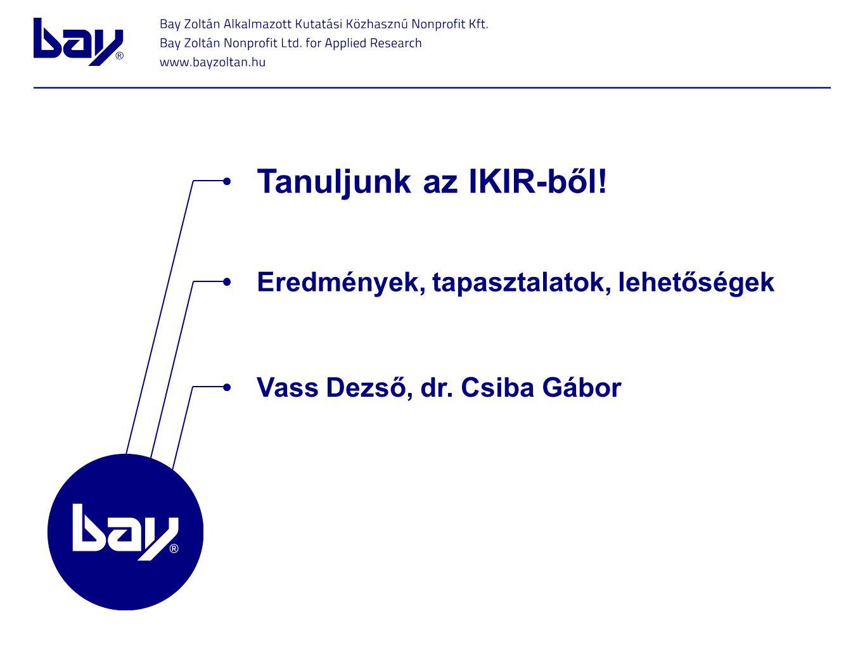 Eredmények, tapasztalatok, lehetőségek Tanuljunk az IKIR-ből! Vass Dezső, dr. Csiba Gábor