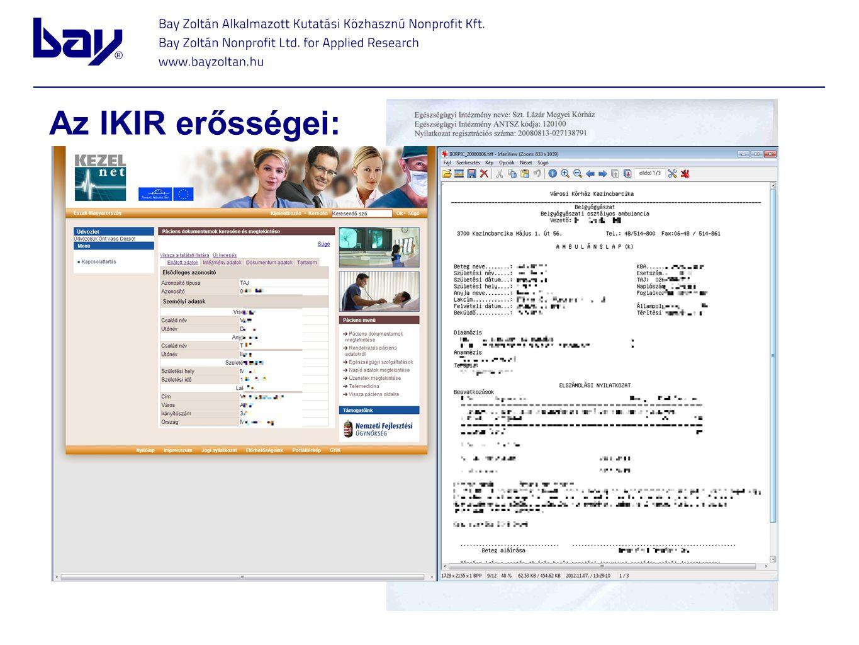 Az IKIR erősségei: Négy éve bevezetett, azóta élesben működő rendszer Erős adatvédelem Hat kórház információs rendszer HIS csatlakozása megoldott (pia