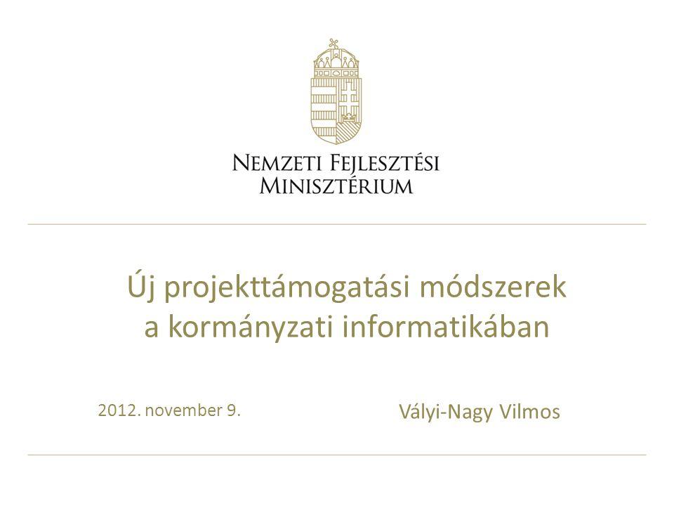 2012. november 9. Új projekttámogatási módszerek a kormányzati informatikában Vályi-Nagy Vilmos