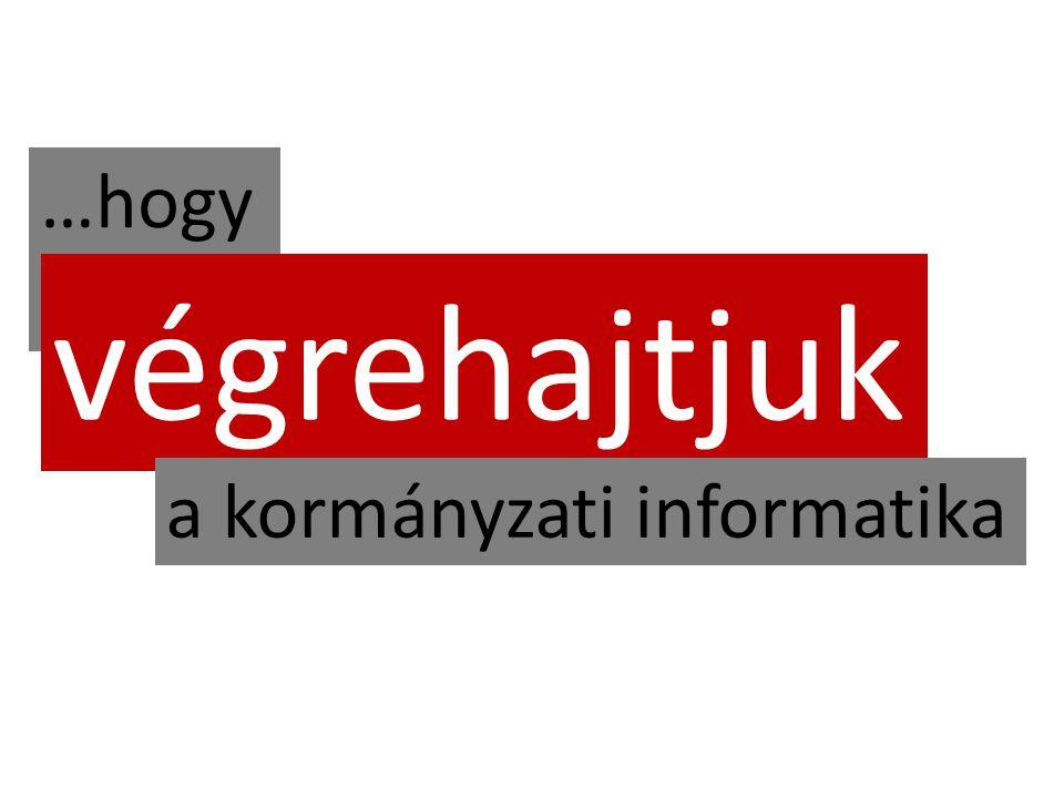 …hogy a végrehajtjuk a kormányzati informatika