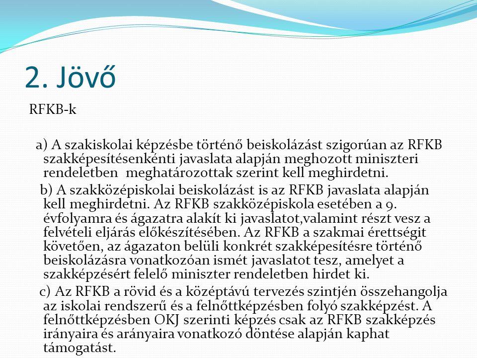 2. Jövő RFKB-k a) A szakiskolai képzésbe történő beiskolázást szigorúan az RFKB szakképesítésenkénti javaslata alapján meghozott miniszteri rendeletbe