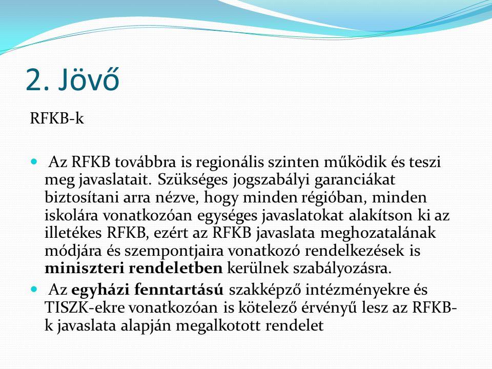 2. Jövő RFKB-k Az RFKB továbbra is regionális szinten működik és teszi meg javaslatait.
