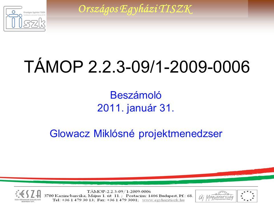 Országos Egyházi TISZK TÁMOP 2.2.3-09/1-2009-0006 Beszámoló 2011. január 31. Glowacz Miklósné projektmenedzser