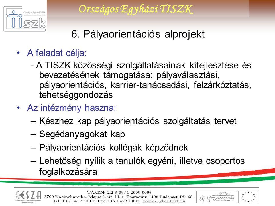 Országos Egyházi TISZK 6. Pályaorientációs alprojekt A feladat célja: - A TISZK közösségi szolgáltatásainak kifejlesztése és bevezetésének támogatása: