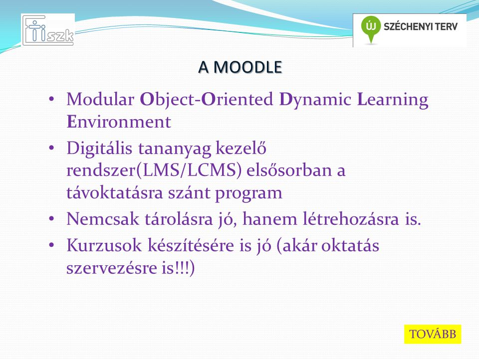 A MOODLE Modular Object-Oriented Dynamic Learning Environment Digitális tananyag kezelő rendszer(LMS/LCMS) elsősorban a távoktatásra szánt program Nem