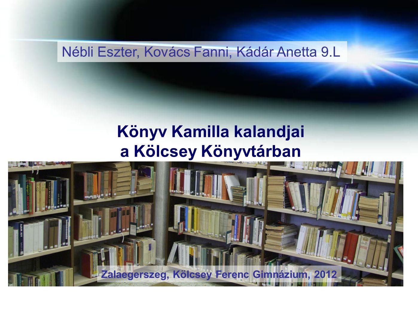 Könyv Kamilla kalandjai a Kölcsey Könyvtárban Zalaegerszeg, Kölcsey Ferenc Gimnázium, 2012 Nébli Eszter, Kovács Fanni, Kádár Anetta 9.L