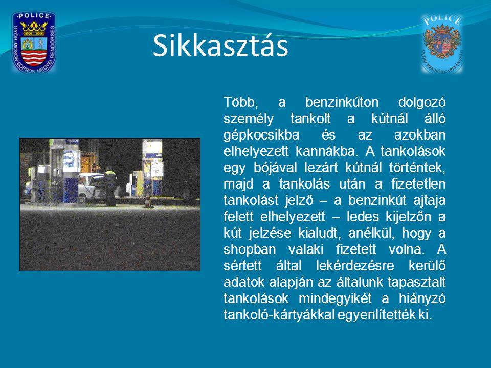 Sikkasztás Több, a benzinkúton dolgozó személy tankolt a kútnál álló gépkocsikba és az azokban elhelyezett kannákba.