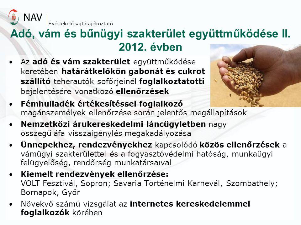 Adó, vám és bűnügyi szakterület együttműködése II. 2012. évben Az adó és vám szakterület együttműködése keretében határátkelőkön gabonát és cukrot szá