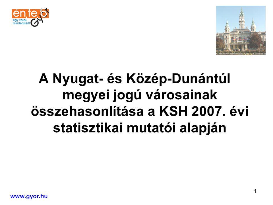 1 A Nyugat- és Közép-Dunántúl megyei jogú városainak összehasonlítása a KSH 2007.