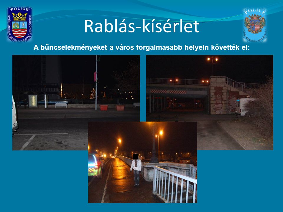 Rablás-kísérlet A bűncselekményeket a város forgalmasabb helyein követték el: