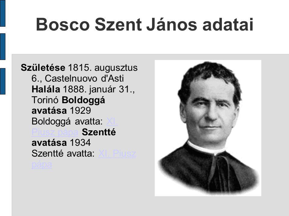 Bosco Szent János adatai Születése 1815. augusztus 6., Castelnuovo d Asti Halála 1888.