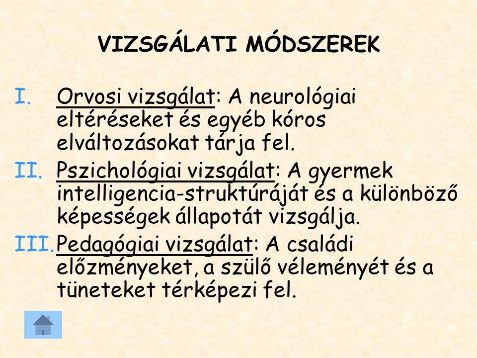VIZSGÁLATI MÓDSZEREK I.Orvosi vizsgálat: A neurológiai eltéréseket és egyéb kóros elváltozásokat tárja fel. II.Pszichológiai vizsgálat: A gyermek inte