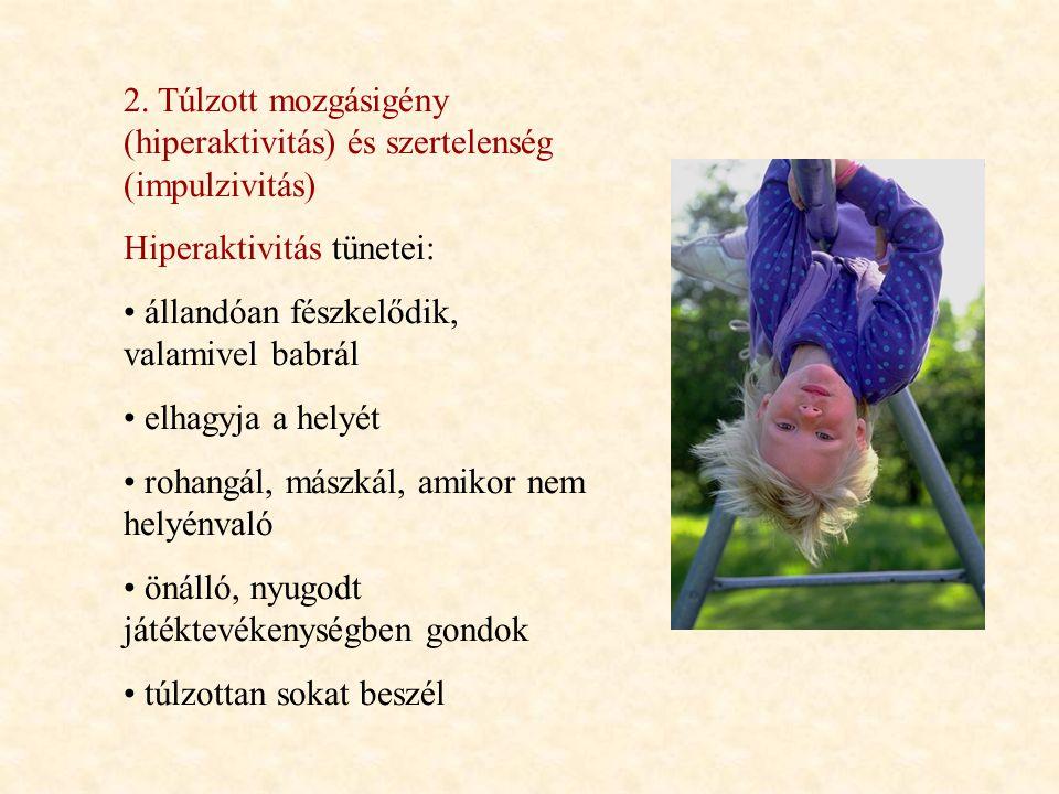 2. Túlzott mozgásigény (hiperaktivitás) és szertelenség (impulzivitás) Hiperaktivitás tünetei: állandóan fészkelődik, valamivel babrál elhagyja a hely