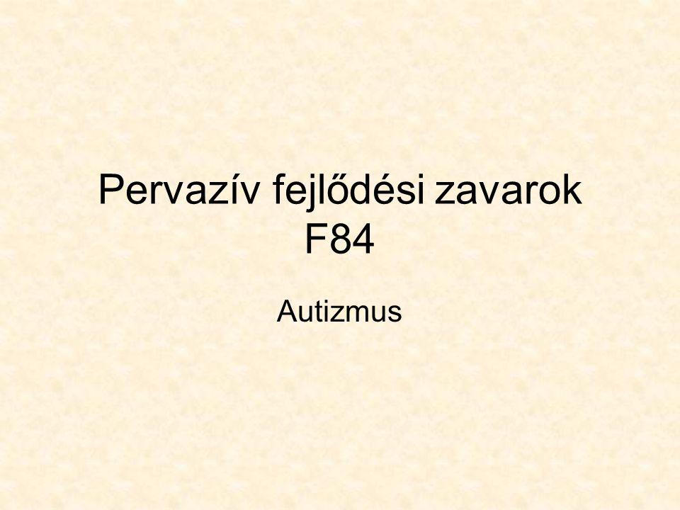 Pervazív fejlődési zavarok F84 Autizmus