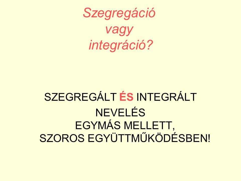 Szegregáció vagy integráció? SZEGREGÁLT ÉS INTEGRÁLT NEVELÉS EGYMÁS MELLETT, SZOROS EGYÜTTMŰKÖDÉSBEN!
