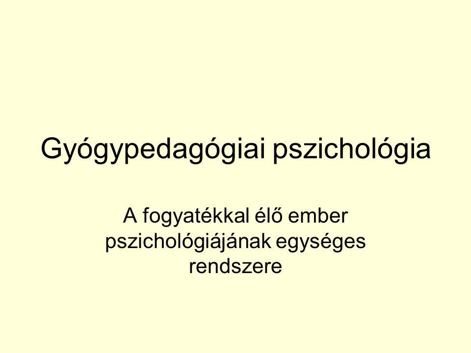 Gyógypedagógiai pszichológia A fogyatékkal élő ember pszichológiájának egységes rendszere