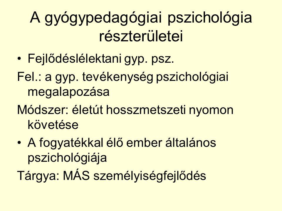 A gyógypedagógiai pszichológia részterületei Fejlődéslélektani gyp. psz. Fel.: a gyp. tevékenység pszichológiai megalapozása Módszer: életút hosszmets