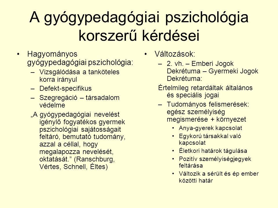 A gyógypedagógiai pszichológia korszerű kérdései Hagyományos gyógypedagógiai pszichológia: –Vizsgálódása a tanköteles korra irányul –Defekt-specifikus