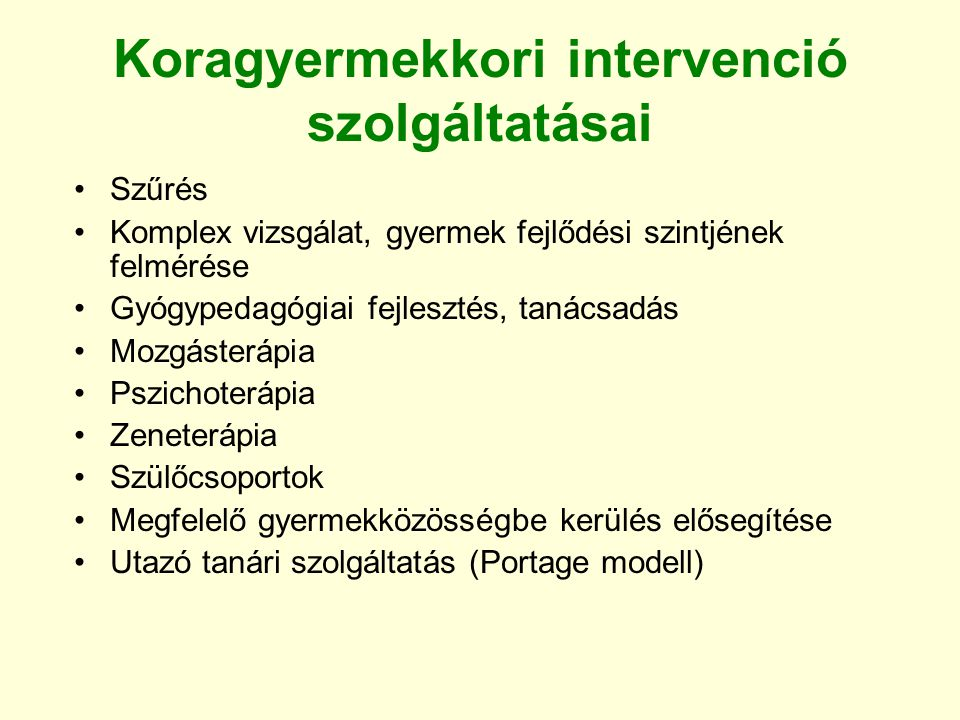 Koragyermekkori intervenció szolgáltatásai Szűrés Komplex vizsgálat, gyermek fejlődési szintjének felmérése Gyógypedagógiai fejlesztés, tanácsadás Moz