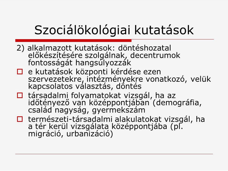 Szociálökológiai kutatások 2) alkalmazott kutatások: döntéshozatal előkészítésére szolgálnak, decentrumok fontosságát hangsúlyozzák  e kutatások közp