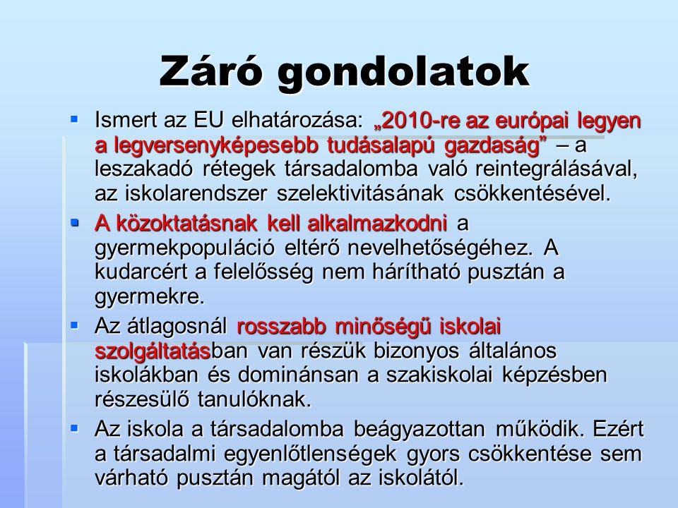 """Záró gondolatok  Ismert az EU elhatározása: """"2010-re az európai legyen a legversenyképesebb tudásalapú gazdaság"""" – a leszakadó rétegek társadalomba v"""
