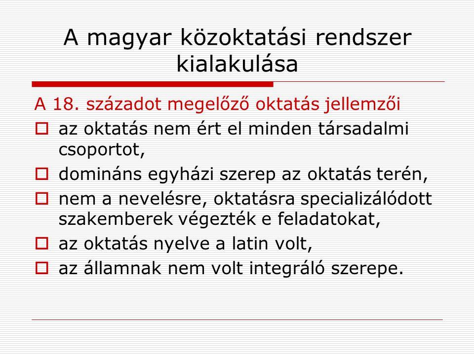 A magyar közoktatási rendszer kialakulása A 18. századot megelőző oktatás jellemzői  az oktatás nem ért el minden társadalmi csoportot,  domináns eg