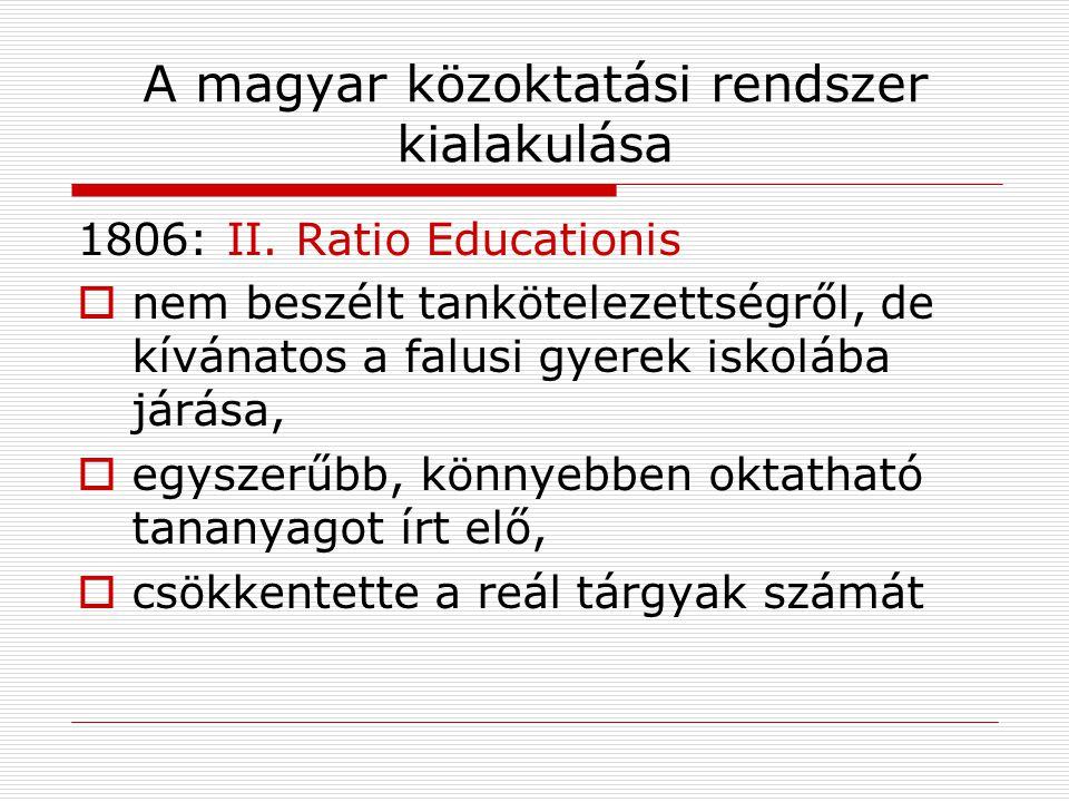A magyar közoktatási rendszer kialakulása 1806: II. Ratio Educationis  nem beszélt tankötelezettségről, de kívánatos a falusi gyerek iskolába járása,