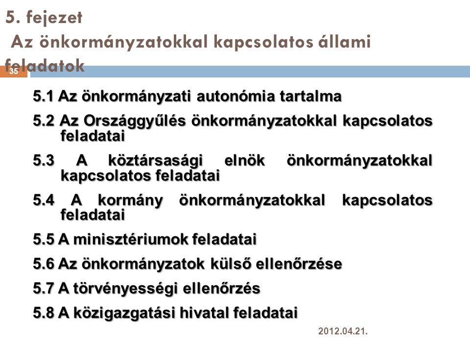 5. fejezet Az önkormányzatokkal kapcsolatos állami feladatok 35 5.1 Az önkormányzati autonómia tartalma 5.2 Az Országgyűlés önkormányzatokkal kapcsola
