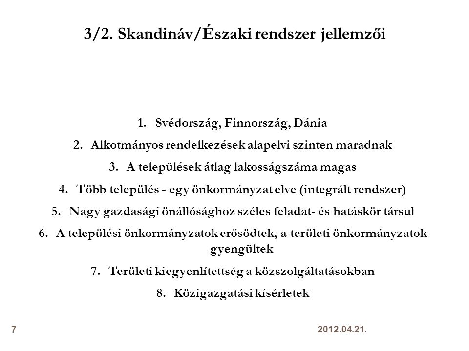 2.4 Együttműködések Európában Franciaország Franciaország Önkéntes Önkéntes Kötelező Kötelező Típusai Típusai – Községi – Városi – Kistérségi Hollandia Hollandia Önkéntes Önkéntes Kötelező Kötelező Finnország Finnország Önkéntes Önkéntes Kötelező Kötelező 18 Magyarország szabad társulás elve 2012.04.21.