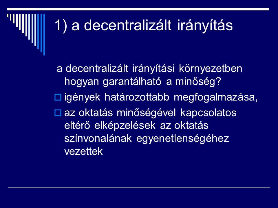 1) a decentralizált irányítás a decentralizált irányítási környezetben hogyan garantálható a minőség?  igények határozottabb megfogalmazása,  az okt