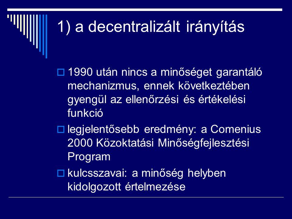 1) a decentralizált irányítás  1990 után nincs a minőséget garantáló mechanizmus, ennek következtében gyengül az ellenőrzési és értékelési funkció 