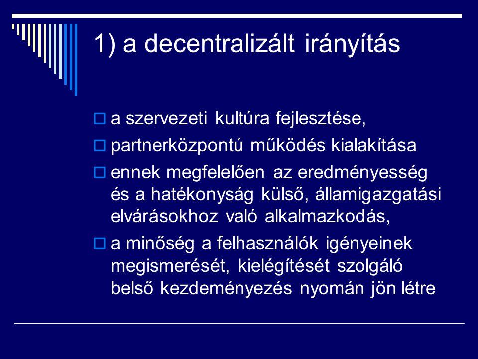 1) a decentralizált irányítás  a szervezeti kultúra fejlesztése,  partnerközpontú működés kialakítása  ennek megfelelően az eredményesség és a haté