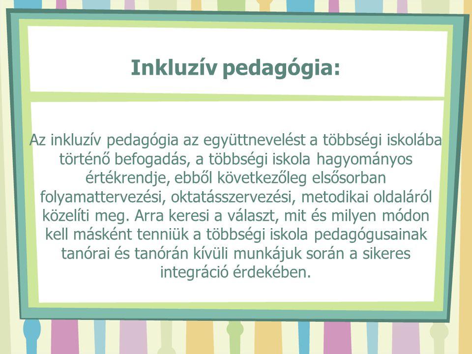 Inkluzív pedagógia: Az inkluzív pedagógia az együttnevelést a többségi iskolába történő befogadás, a többségi iskola hagyományos értékrendje, ebből kö