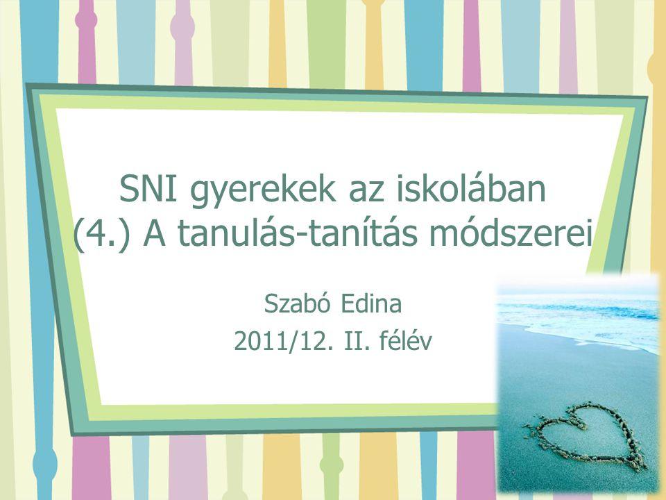 SNI gyerekek az iskolában (4.) A tanulás-tanítás módszerei Szabó Edina 2011/12. II. félév