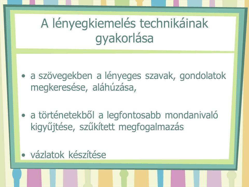 A lényegkiemelés technikáinak gyakorlása a szövegekben a lényeges szavak, gondolatok megkeresése, aláhúzása, a történetekből a legfontosabb mondanival