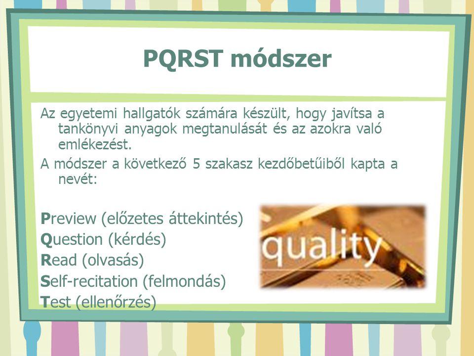 PQRST módszer Az egyetemi hallgatók számára készült, hogy javítsa a tankönyvi anyagok megtanulását és az azokra való emlékezést. A módszer a következő