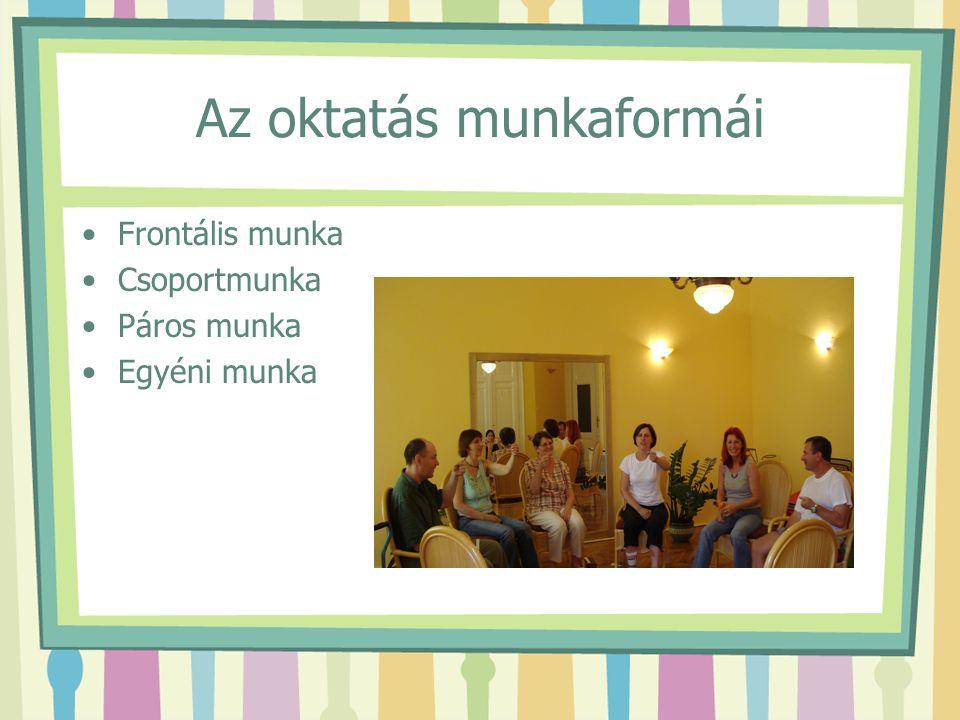 Az oktatás munkaformái Frontális munka Csoportmunka Páros munka Egyéni munka