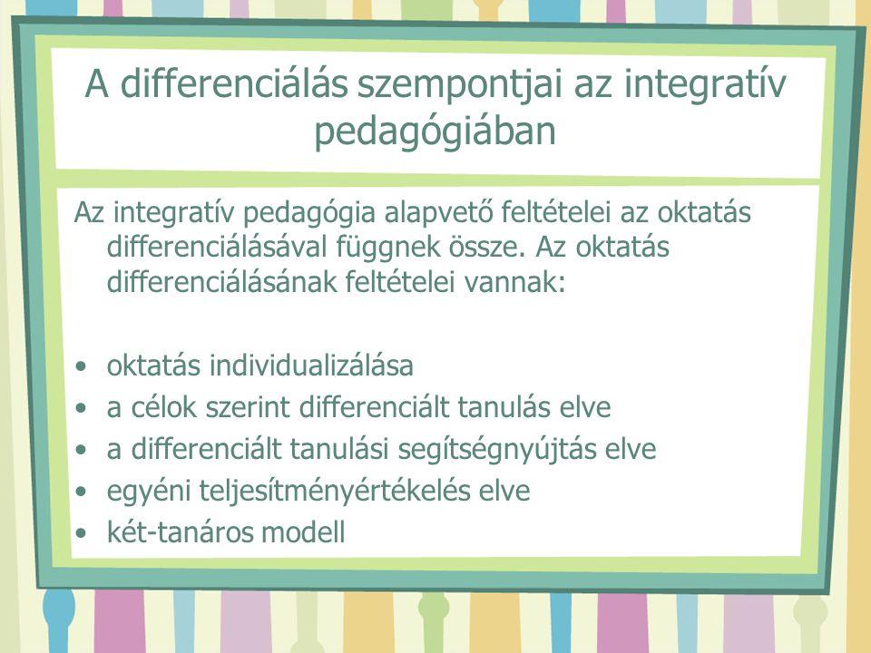 A differenciálás szempontjai az integratív pedagógiában Az integratív pedagógia alapvető feltételei az oktatás differenciálásával függnek össze. Az ok