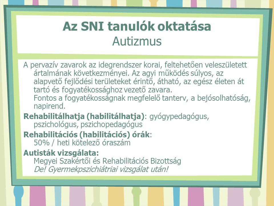 Az SNI tanulók oktatása Autizmus A pervazív zavarok az idegrendszer korai, feltehetően veleszületett ártalmának következményei. Az agyi működés súlyos