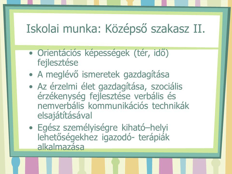 Iskolai munka: Középső szakasz II. Orientációs képességek (tér, idő) fejlesztése A meglévő ismeretek gazdagítása Az érzelmi élet gazdagítása, szociáli
