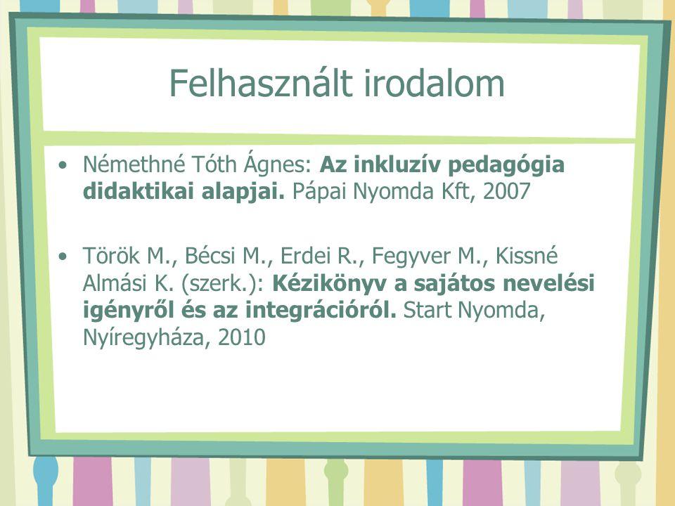 Felhasznált irodalom Némethné Tóth Ágnes: Az inkluzív pedagógia didaktikai alapjai. Pápai Nyomda Kft, 2007 Török M., Bécsi M., Erdei R., Fegyver M., K